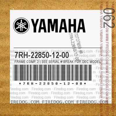 7RH-22850-12-00 FRAME COMP. 2 | SEE SERIAL # BREAK FOR DEC MODELS